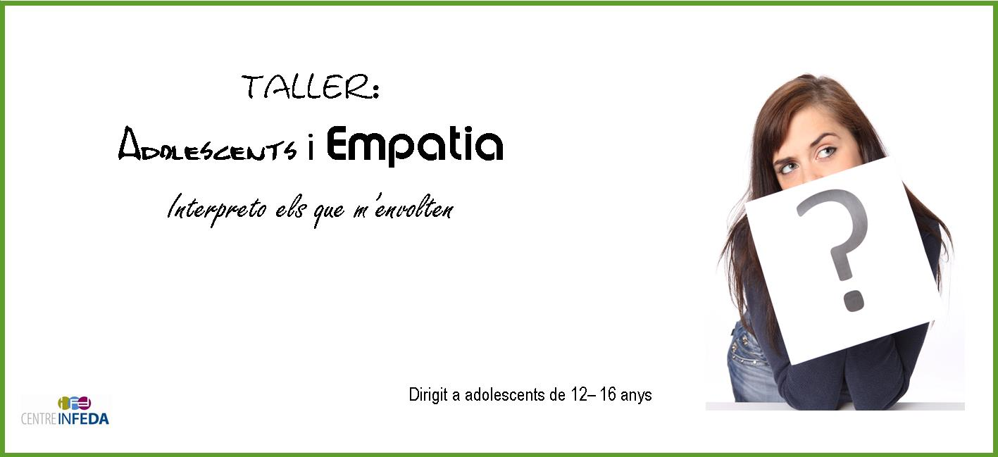 TALLER: ADOLESCENTS I EMPATIA. INTERPRETO ELS QUE M'ENVOLTEN